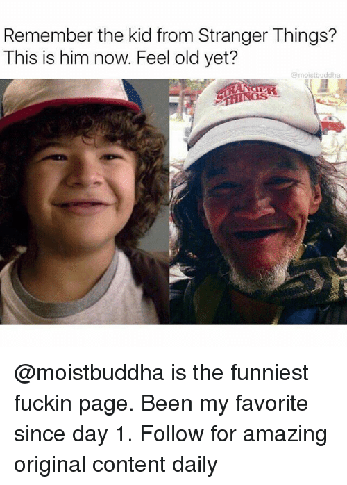 Feeling Old: Remember the kid from Stranger Things?  This is him now. Feel old yet?  @moistbuddha @moistbuddha is the funniest fuckin page. Been my favorite since day 1. Follow for amazing original content daily