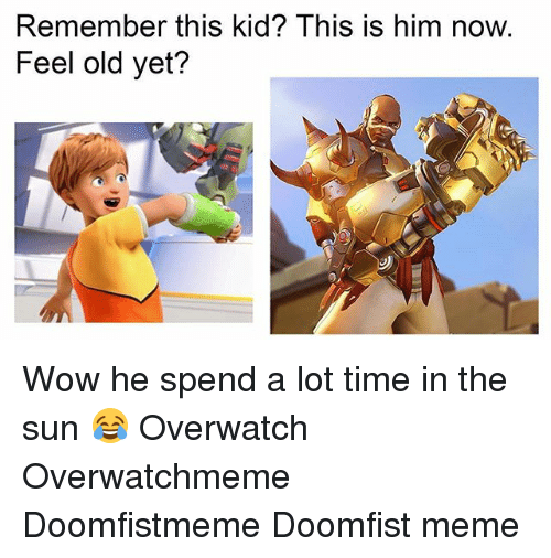 Feeling Old: Remember this kid? This is him now.  Feel old yet? Wow he spend a lot time in the sun 😂 Overwatch Overwatchmeme Doomfistmeme Doomfist meme