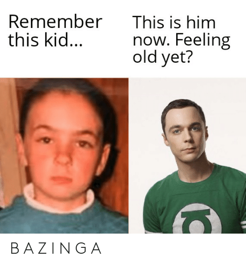 Feeling Old: Remember  this kid...  This is him  now. Feeling  old yet? B A Z I N G A