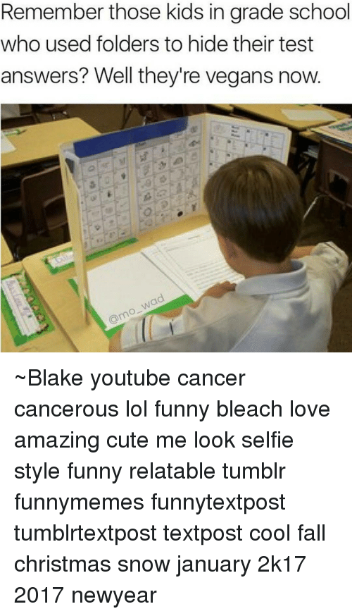 Newyears: Remember those kids in grade school  who used folders to hide their test  answers? Well they're vegans now ~Blake youtube cancer cancerous lol funny bleach love amazing cute me look selfie style funny relatable tumblr funnymemes funnytextpost tumblrtextpost textpost cool fall christmas snow january 2k17 2017 newyear