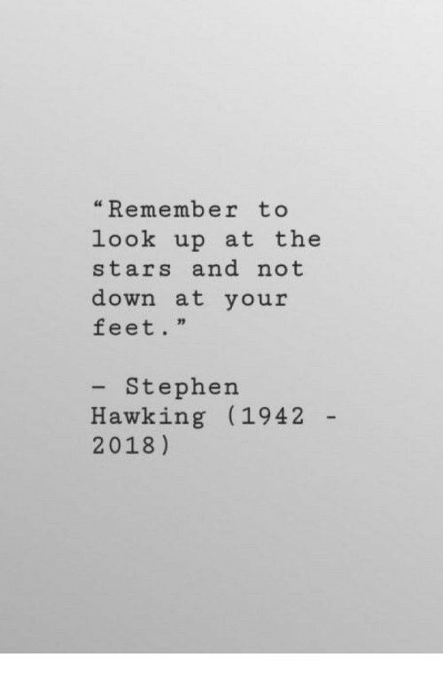 "Stephen, Stephen Hawking, and Stars: ""Remember to  look up at the  stars and not  down at your  feet.""  Stephen  Hawking (1942  2018)"