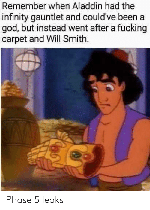 Will Smith: Remember when Aladdin had the  infinity gauntlet and could've been a  god, but instead went after a fucking  carpet and Will Smith Phase 5 leaks
