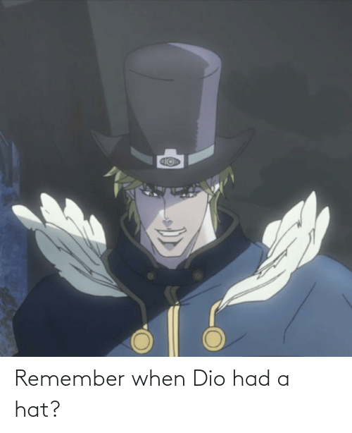 Dio, Remember, and Hat: Remember when Dio had a hat?
