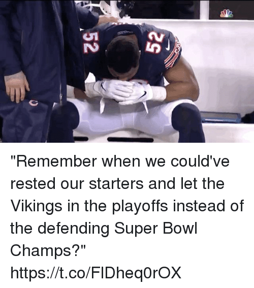 """Nfl, Super Bowl, and Vikings: """"Remember when we could've rested our starters and let the Vikings in the playoffs instead of the defending Super Bowl Champs?"""" https://t.co/FlDheq0rOX"""