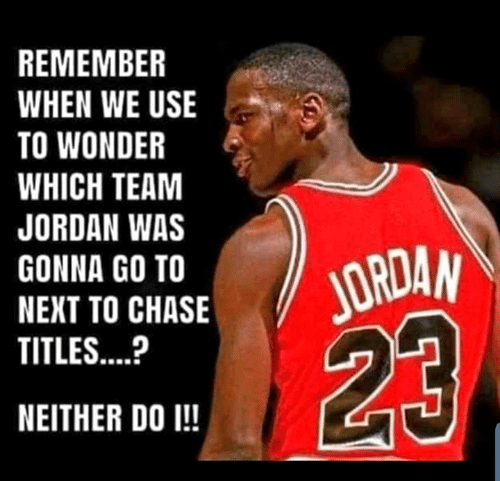 Chase, Jordan, and Wonder: REMEMBER  WHEN WE USE  TO WONDER  WHICH TEAM  JORDAN WAS  JORDAN  23  GONNA GO TO  NEXT TO CHASE  TITLES....  NEITHER DO I!!