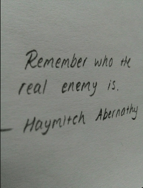 Who, Remember, and Real: Remember who te  real enemy is.  Haymirch Abernathy