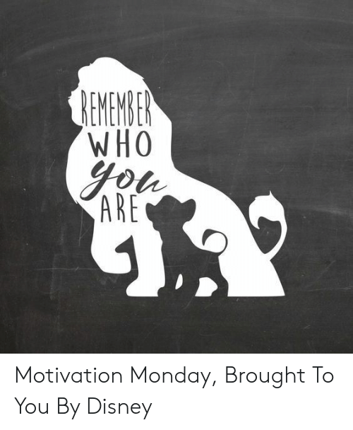 Disney, Monday, and Who: REMEMBER  WHO  you  ARE Motivation Monday, Brought To You By Disney