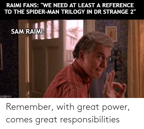 responsibilities: Remember, with great power, comes great responsibilities