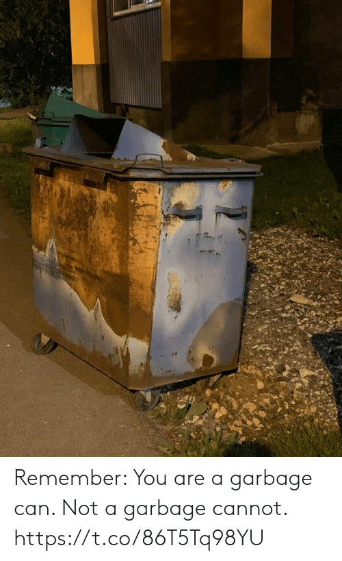 Can Not: Remember: You are a garbage can. Not a garbage cannot. https://t.co/86T5Tq98YU