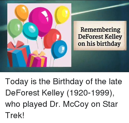deforestation: Remembering  DeForest Kelley  on his birthday Today is the Birthday of the late DeForest Kelley (1920-1999), who played Dr. McCoy on Star Trek!