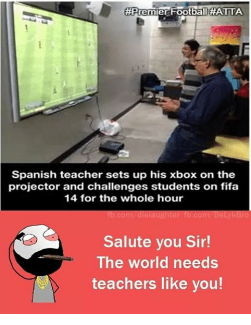 saluteing: remier Footba  Spanish teacher sets up his xbox on the  projector and challenges students on fifa  14 for the whole hour  fb.com/ dielaughter fb.com/ BelykBro  Salute you Sir!  The world needs  teachers like you!