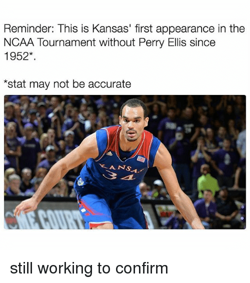 ncaa tournament: Reminder: This is Kansas' first appearance in the  NCAA Tournament without Perry Ellis since  1952  *stat may not be accurate  ANS. still working to confirm