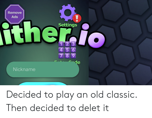 Delet It: Remove  Ads  ither.io  Settings  123  456  789  de  Nickname Decided to play an old classic. Then decided to delet it