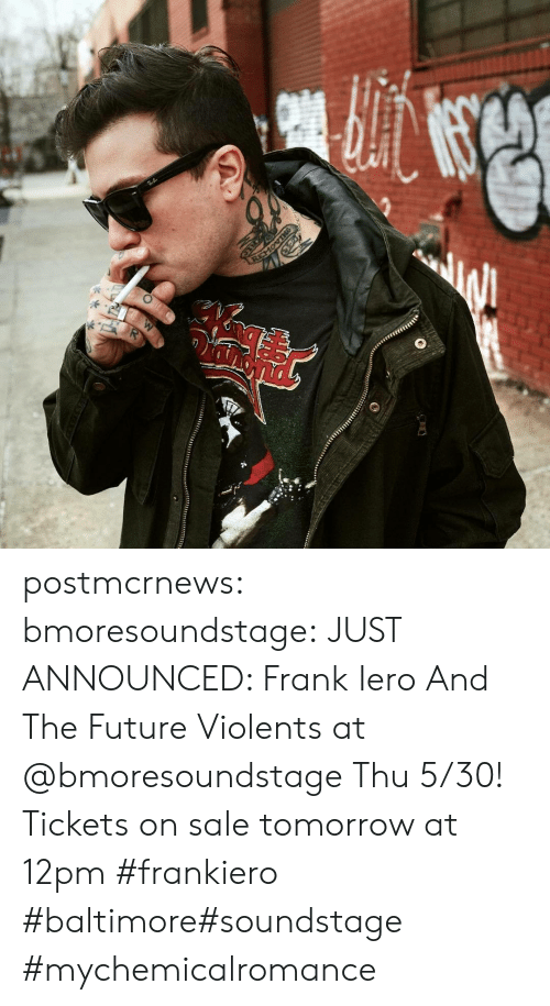 tickets on sale: REMOVING postmcrnews: bmoresoundstage: JUST ANNOUNCED: Frank Iero And The Future Violents at @bmoresoundstage Thu 5/30! Tickets on sale tomorrow at 12pm #frankiero #baltimore#soundstage #mychemicalromance