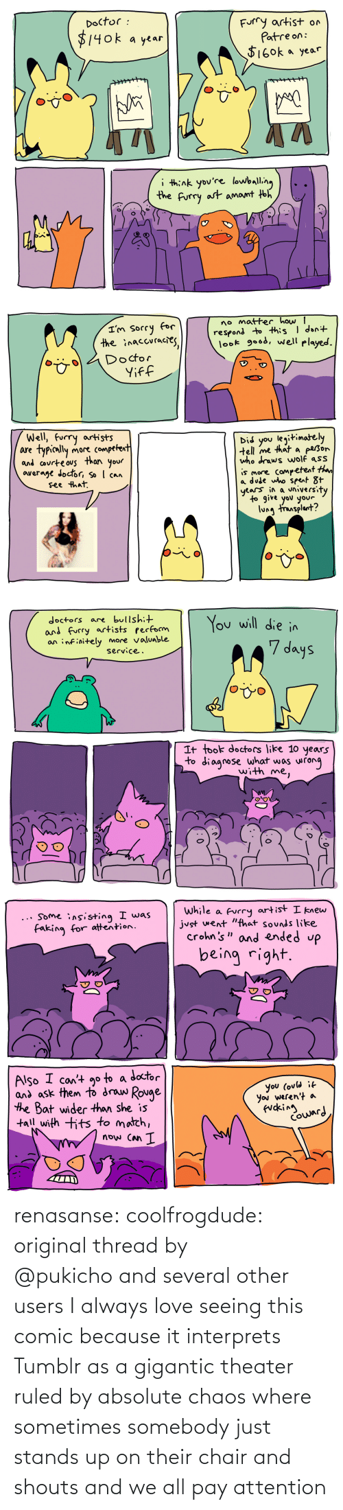 Chair: renasanse:  coolfrogdude: original thread by @pukicho and several other users I always love seeing this comic because it interprets Tumblr as a gigantic theater ruled by absolute chaos where sometimes somebody just stands up on their chair and shouts and we all pay attention