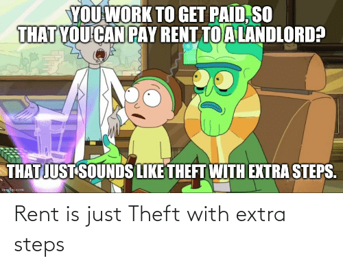 Theft: Rent is just Theft with extra steps
