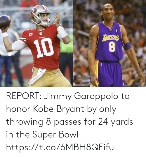 Kobe: REPORT: Jimmy Garoppolo to honor Kobe Bryant by only throwing 8 passes for 24 yards in the Super Bowl https://t.co/6MBH8QEifu