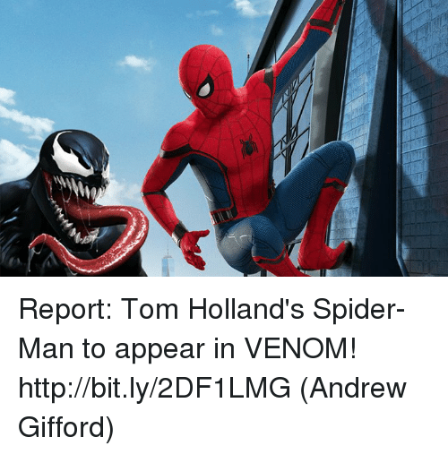 Memes, Spider, and SpiderMan: Report: Tom Holland's Spider-Man to appear in VENOM! http://bit.ly/2DF1LMG  (Andrew Gifford)