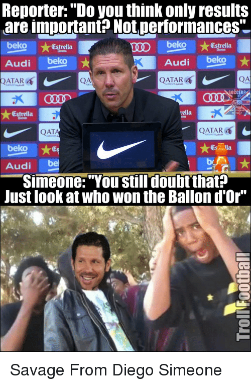 """Memes, Audi, and Qatar: Reporter: """"Do you think onlyresults  are important? Not performances  belo  (Estrella  trella  IID  Audi  beko  Audi  beko  QATAR  ATAR  nella  Estrella  QATAR  QAT  beko  Audi  bel  Simeone: """"You still doubt that?  Just look at who won the Ballon d'Or"""" Savage From Diego Simeone"""