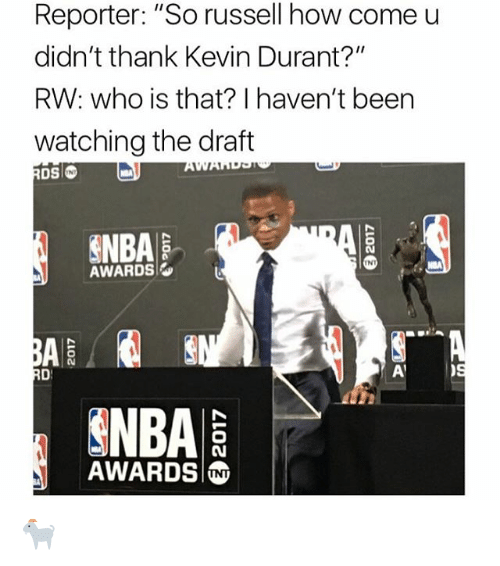 "Inting: Reporter: ""So russell how come u  didn't thank Kevin Durant?""  RW: who is that? I haven't been  watching the draft  INT  NBA  AWARDS  INT  NBA  AWARDS 🐐"
