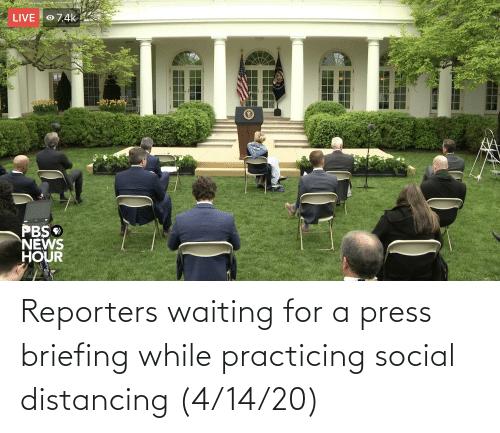 practicing: Reporters waiting for a press briefing while practicing social distancing (4/14/20)