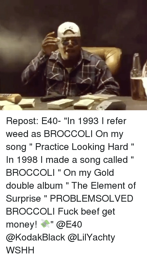 """e40: Repost: E40- """"In 1993 I refer weed as BROCCOLI On my song """" Practice Looking Hard """" In 1998 I made a song called """" BROCCOLI """" On my Gold double album """" The Element of Surprise """" PROBLEMSOLVED BROCCOLI Fuck beef get money! 💸"""" @E40 @KodakBlack @LilYachty WSHH"""