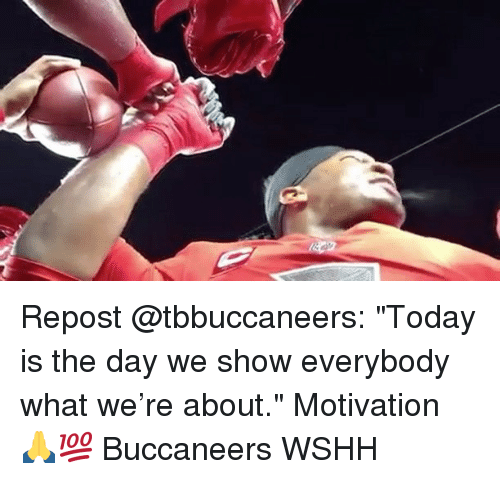 "Memes, Wshh, and Today: Repost @tbbuccaneers: ""Today is the day we show everybody what we're about."" Motivation 🙏💯 Buccaneers WSHH"