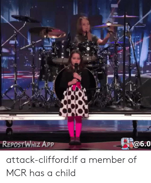 clifford: REPOSTWHIZ APP  @6.0 attack-clifford:If a member of MCR has a child