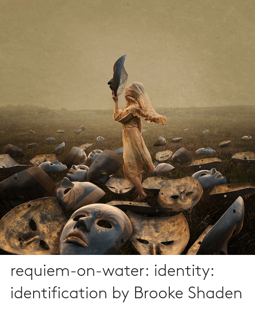identity: requiem-on-water:    identity: identification by Brooke Shaden