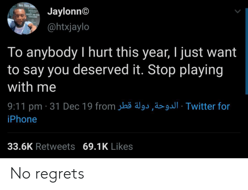 playing: Rere. Thert.  Jaylonn©  @htxjaylo  To anybody I hurt this year, I just want  to say you deserved it. Stop playing  with me  9:11 pm · 31 Dec 19 from jbö älgs,ä>· Twitter for  iPhone  33.6K Retweets 69.1K Likes No regrets