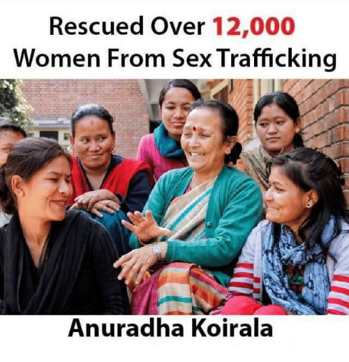 sex trafficking: Rescued over 12,000  Women From Sex Trafficking  Anuradha Koirala