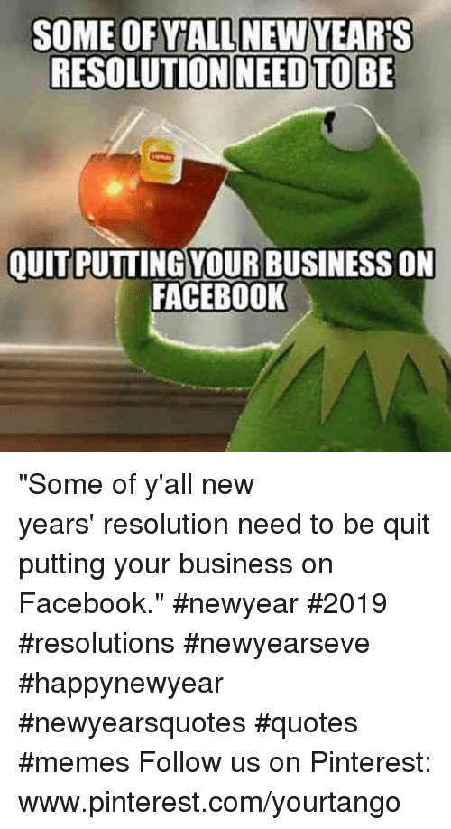 """Newyearseve: RESOLUTION NEEDTOBE  OUITPUTTING YOUR BUSINESS ON  FACEBOOK """"Some of y'all new years'resolution needto be quit putting your business on Facebook.""""#newyear #2019 #resolutions #newyearseve #happynewyear #newyearsquotes #quotes #memes Follow us on Pinterest: www.pinterest.com/yourtango"""