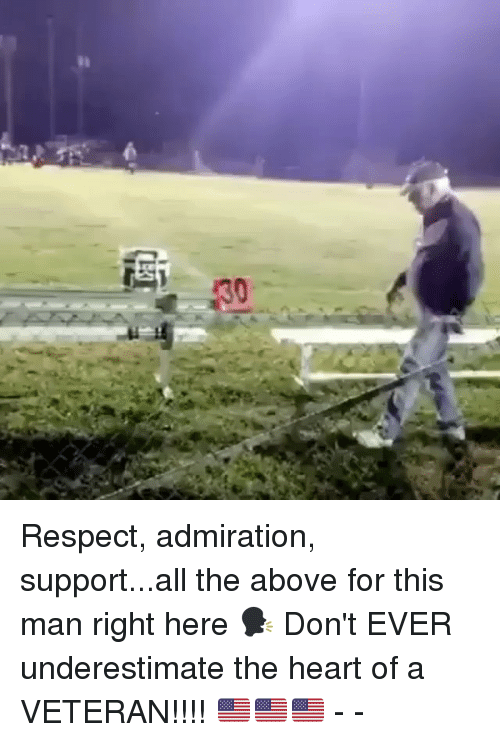 Memes, Respect, and Heart: Respect, admiration, support...all the above for this man right here 🗣 Don't EVER underestimate the heart of a VETERAN!!!! 🇺🇸🇺🇸🇺🇸 - -