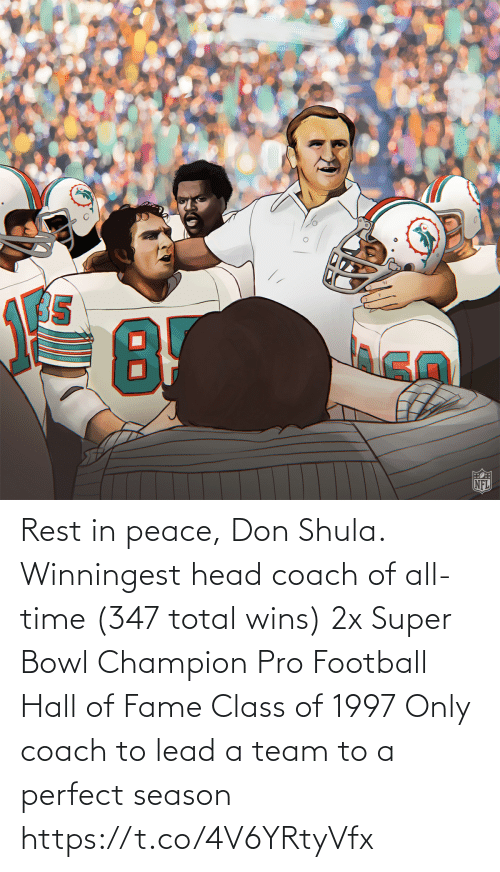 a team: Rest in peace, Don Shula.  Winningest head coach of all-time (347 total wins) 2x Super Bowl Champion Pro Football Hall of Fame Class of 1997 Only coach to lead a team to a perfect season https://t.co/4V6YRtyVfx