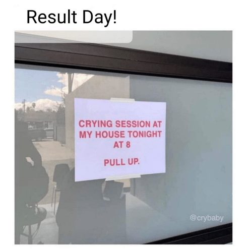 tonight: Result Day!  CRYING SESSION AT  MY HOUSE TONIGHT  AT 8  PULL UP.  @crybaby