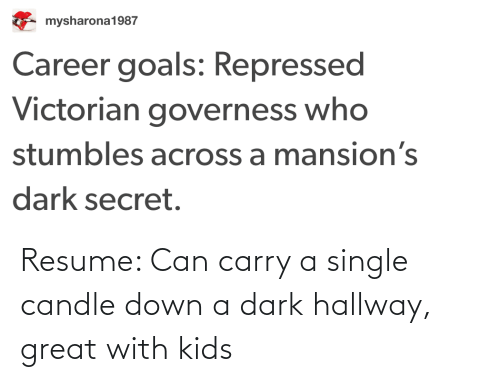 Resume: Resume: Can carry a single candle down a dark hallway, great with kids