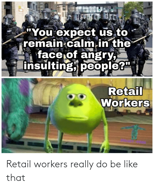 Be like: Retail workers really do be like that