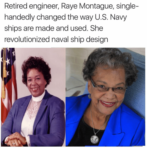 Single Handingly: Retired engineer, Raye Montague, single-  handedly changed the way U.S. Navy  ships are made and used. She  revolutionized naval ship design