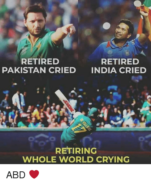Crying, Memes, and India: RETIRED  RETIRED  PAKISTAN CRIED INDIA CRIED  RETIRING  WHOLE WORLD CRYING ABD ❤️