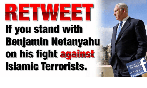 Facebook, Netanyahu, and Benjamin Netanyahu: RETWEET  If you stand with  Benjamin Netanyahu  on his fight against  Islamic Terrorists.  REPUBLICAN  THINKER  like us or  facebook