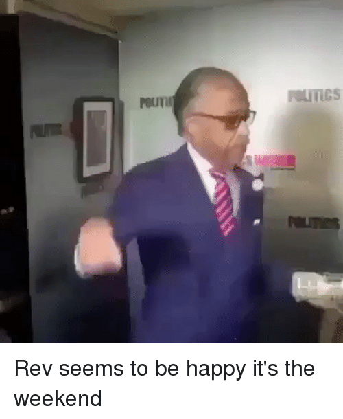 Memes, Happy, and The Weekend: Rev seems to be happy it's the weekend