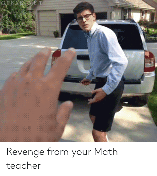 Revenge: Revenge from your Math teacher