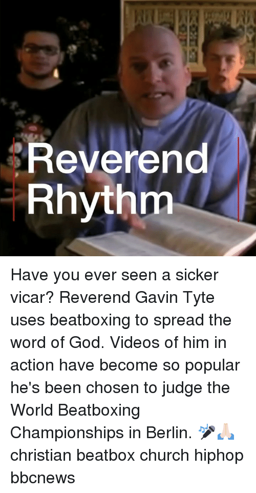 gavin: Revereno  Rhythm Have you ever seen a sicker vicar? Reverend Gavin Tyte uses beatboxing to spread the word of God. Videos of him in action have become so popular he's been chosen to judge the World Beatboxing Championships in Berlin. 🎤🙏🏻 christian beatbox church hiphop bbcnews