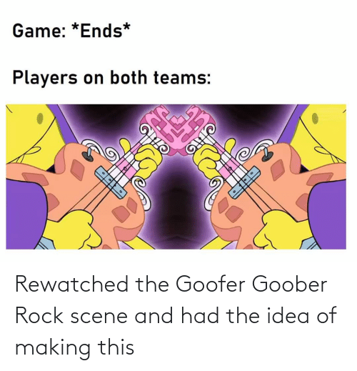 goober: Rewatched the Goofer Goober Rock scene and had the idea of making this