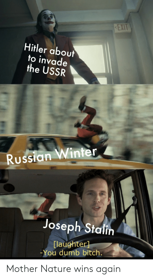 Dumb, Winter, and Nature: REXIT  Hitler about  to invade  the USSR  Russian Winter  Joseph Stalin  [laughter]  -You dumb bitch. Mother Nature wins again
