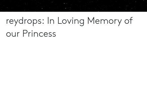 Target, Tumblr, and Blog: reydrops:  In Loving Memory of our Princess