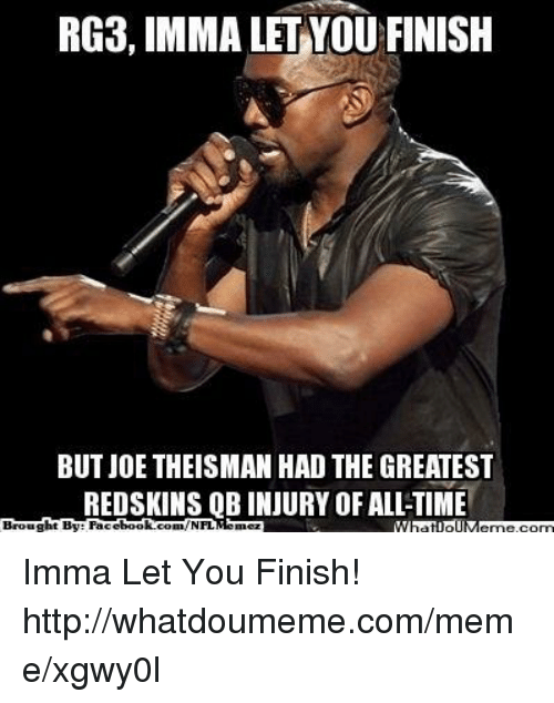 Ali, Imma Let You Finish But..., and Meme: RG3, IMMA LET YOU FINISH  BUT JOE THEISMAN HAD THE GREATEST  REDSKINS QB INJURY OF ALI-TIME  ht By Facet  book.  Broug  com/NFL Imma Let You Finish!