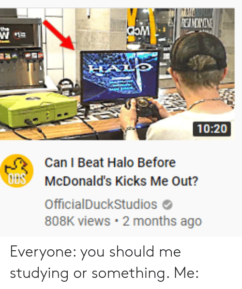 Halo, McDonalds, and Can: RGAMONI  the  HALO  10:20  Can I Beat Halo Before  ODS  McDonald's Kicks Me Out?  OfficialDuckStudios  808K views 2 months ago Everyone: you should me studying or something. Me: