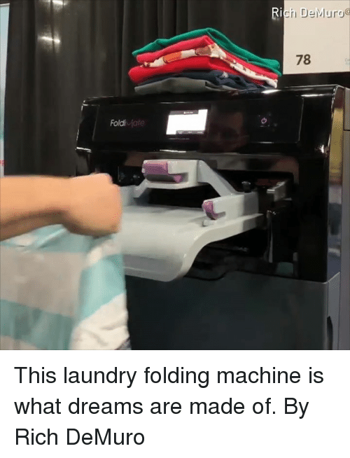 Dank, Laundry, and Dreams: Ri  ch DeMurg  78  Fold This laundry folding machine is what dreams are made of.  By Rich DeMuro