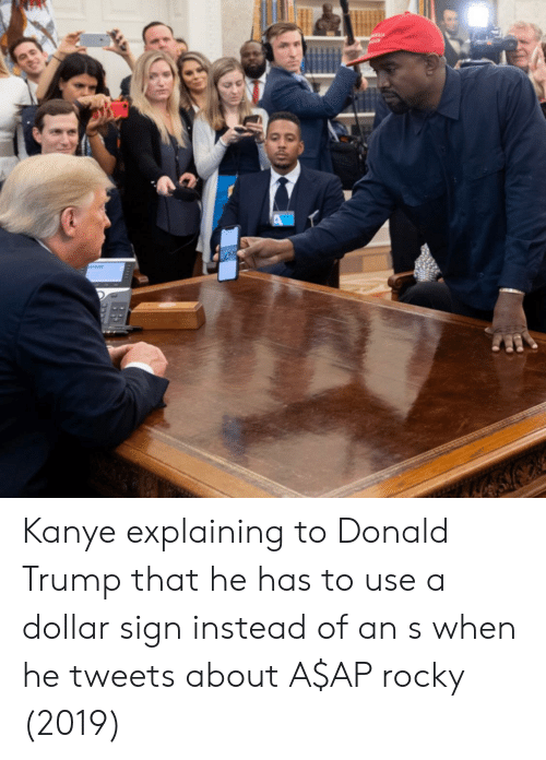 A$AP Rocky, Donald Trump, and Kanye: RICA Kanye explaining to Donald Trump that he has to use a dollar sign instead of an s when he tweets about A$AP rocky (2019)